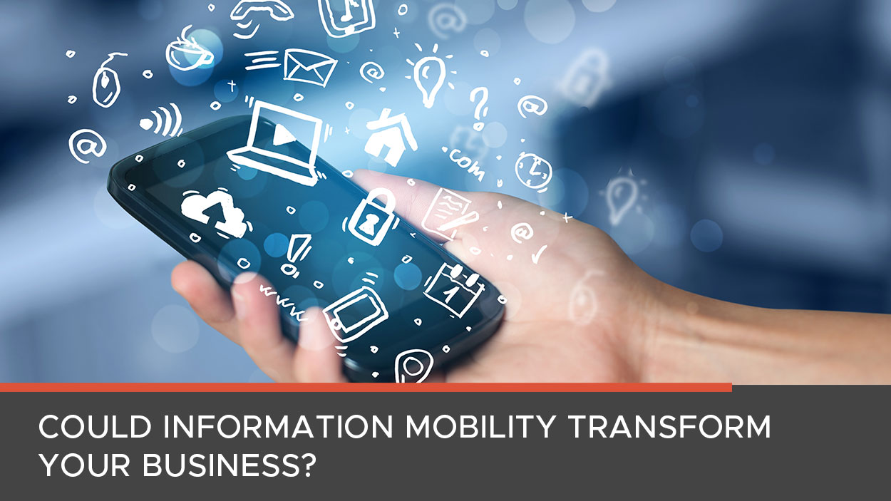 Key Benefits of Information Mobility