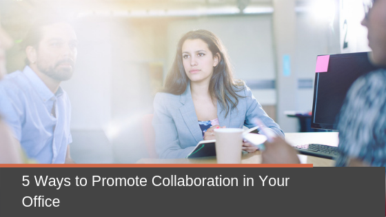 5 Ways to Promote Collaboration in Your Office