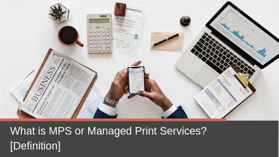 What Is Mps >> What Is Mps Or Managed Print Services Short Definition