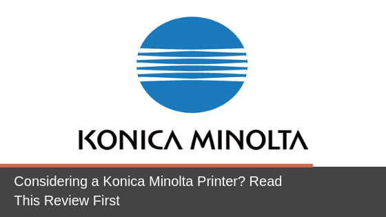 Considering a Konica Minolta Printer? Read This Review First