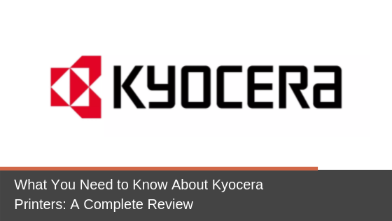What You Need to Know About Kyocera Printers: A Complete Review